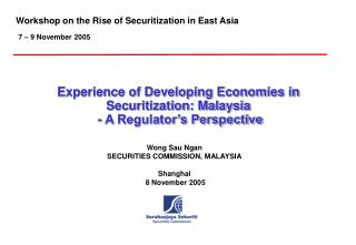 Experience of Developing Economies in Securitization: Malaysia  - A Regulator s Perspective