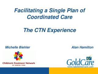 Facilitating a Single Plan of Coordinated Care  The CTN Experience