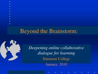 Beyond the Brainstorm: