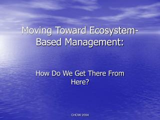 Moving Toward Ecosystem-Based Management: