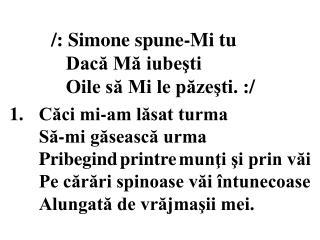 /: Simone spune-Mi tu    Daca Ma iubesti    Oile sa Mi le pazesti. :/