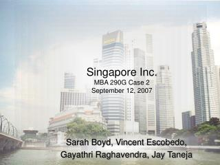 Singapore Inc. MBA 290G Case 2 September 12, 2007