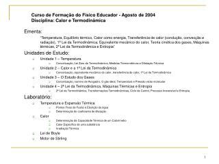Curso de Forma  o do F sico Educador - Agosto de 2004 Disciplina: Calor e Termodin mica