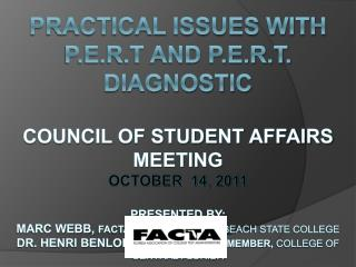 Practical Issues with P.e.r.t and p.e.r.t. diagnostic  Council of Student Affairs Meeting  October  14, 2011  Presented