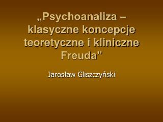 Psychoanaliza   klasyczne koncepcje teoretyczne i kliniczne Freuda