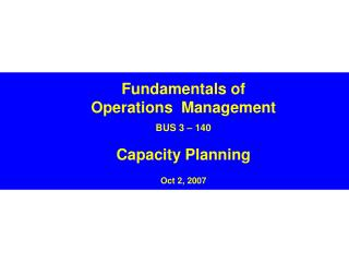 Fundamentals of Operations  Management  BUS 3   140  Capacity Planning  Oct 2, 2007