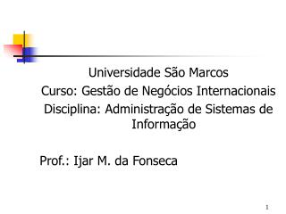 Universidade S o Marcos Curso: Gest o de Neg cios Internacionais Disciplina: Administra  o de Sistemas de Informa  o   P