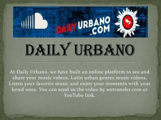 Latin Urban Genres Music Videos - Daily Urbano