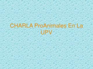 CHARLA ProAnimales En La UPV