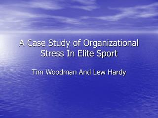 A Case Study of Organizational Stress In Elite Sport