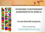 ECONOMIC PARTNERSHIP AGREEMENTS IN AFRICA:   A cost-benefit analysis  Peter Lunenborg lunenborgsouthcentre