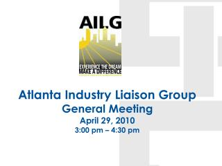 Atlanta Industry Liaison Group General Meeting April 29, 2010  3:00 pm   4:30 pm