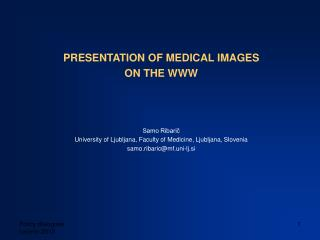 PRESENTATION OF MEDICAL IMAGES  ON THE WWW    Samo Ribaric University of Ljubljana, Faculty of Medicine, Ljubljana, Slov