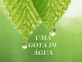 UMA GOTA DE  GUA