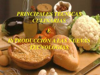 PRINCIPALES T CNICAS CULINARIAS  E  INTRODUCCI N A LAS NUEVAS TECNOLOGIAS