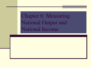 Chapter 6: Measuring National Output and National Income