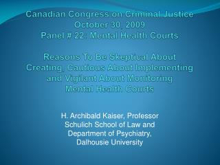 Canadian Congress on Criminal Justice October 30, 2009 Panel  22: Mental Health Courts  Reasons To Be Skeptical About Cr
