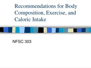 Recommendations for Body Composition, Exercise, and Caloric Intake