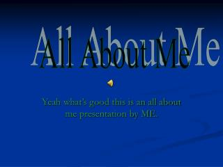 Yeah what s good this is an all about me presentation by ME.