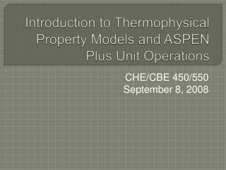 Introduction to Thermophysical Property Models and ASPEN Plus Unit Operations