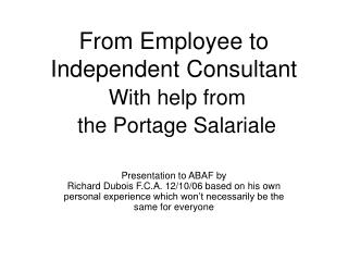 From Employee to Independent Consultant  With help from   the Portage Salariale