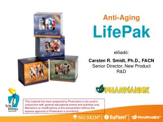 Anti-Aging LifePak   eload : Carsten R. Smidt, Ph.D., FACN Senior Director, New Product RD