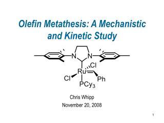 Olefin Metathesis: A Mechanistic and Kinetic Study