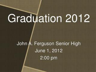John A. Ferguson Senior High June 1, 2012 2:00 pm