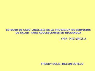 ESTUDIO DE CASO: ANALISIS DE LA PROVISION DE SERVICIOS  DE SALUD  PARA ADOLESCENTES EN NICARAGUA