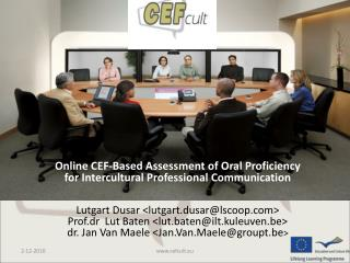 Online CEF-Based Assessment of Oral Proficiency for Intercultural Professional Communication   Lutgart Dusar lutgart.dus