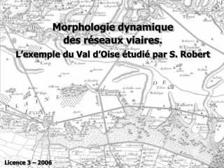 Morphologie dynamique  des r seaux viaires. L exemple du Val d Oise  tudi  par S. Robert
