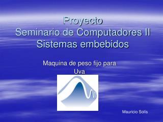 Proyecto Seminario de Computadores II Sistemas embebidos