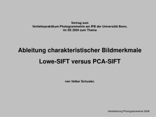 Vortrag zum Vertieferpraktikum Photogrammetrie am IPB der Universit t Bonn, im SS 2004 zum Thema     Ableitung charakter