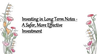 A Safer, More Effective Investment - Long Term Notes