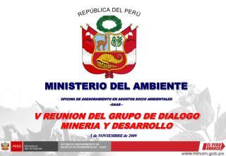MINISTERIO DEL AMBIENTE OFICINA DE ASESORAMIENTO EN ASUNTOS SOCIO AMBIENTALES OAAS    V REUNION DEL GRUPO DE DIALOGO MIN