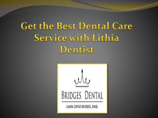 Get the Best Dental Care Services With Lithia Dentist | Bridges Dental
