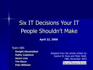 Six IT Decisions Your IT People Shouldn t Make    Team KBS Dwight Abouhalkah Kathy Copeland Aaron Lian Tim Stout Pete Wi