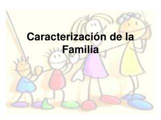 Caracterizaci n de la Familia