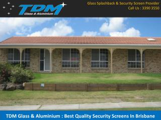 TDM Glass & Aluminium : Best Quality Security Screens In Brisbane