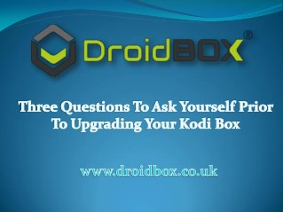 Three Questions To Ask Yourself Prior To Upgrading Your Kodi Box