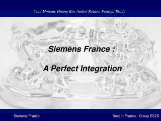 Siemens France :   A Perfect Integration