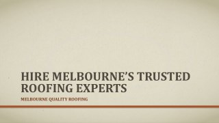 Hire Melbourne's Trusted Roofing Experts