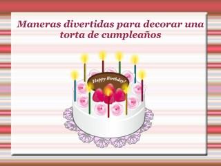 Maneras divertidas para decorar una torta de cumpleaños