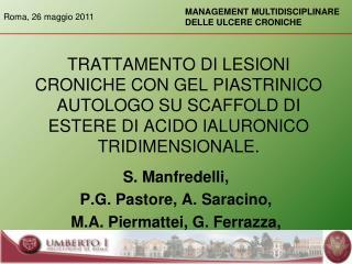 TRATTAMENTO DI LESIONI CRONICHE CON GEL PIASTRINICO AUTOLOGO SU SCAFFOLD DI ESTERE DI ACIDO IALURONICO TRIDIMENSIONALE.