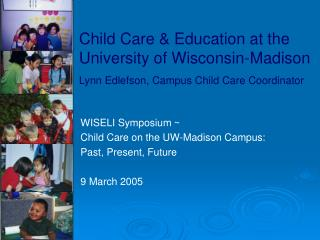 Child Care  Education at the University of Wisconsin-Madison   Lynn Edlefson, Campus Child Care Coordinator
