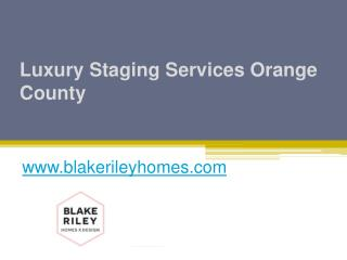 Luxury Staging Services Orange County - www.blakerileyhomes.com