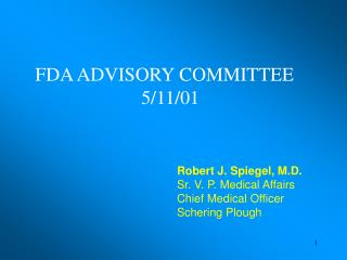 Robert J. Spiegel, M.D. Sr. V. P. Medical Affairs Chief Medical Officer Schering Plough