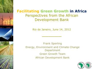 Facilitating Green Growth in Africa Perspectives from the African Development Bank  Rio de Janeiro, June 14, 2012 ______