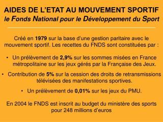 AIDES DE L ETAT AU MOUVEMENT SPORTIF le Fonds National pour le D veloppement du Sport