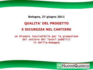 Bologna, 27 giugno 2011  QUALITA  DEL PROGETTO  E SICUREZZA NEL CANTIERE